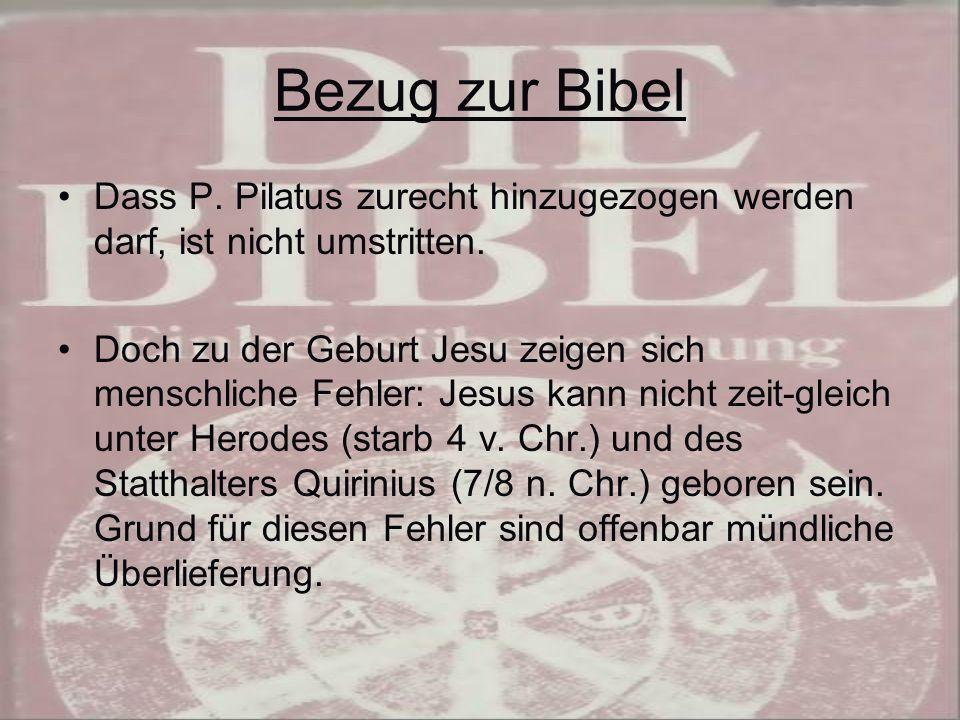 Bezug zur Bibel Dass P.Pilatus zurecht hinzugezogen werden darf, ist nicht umstritten.