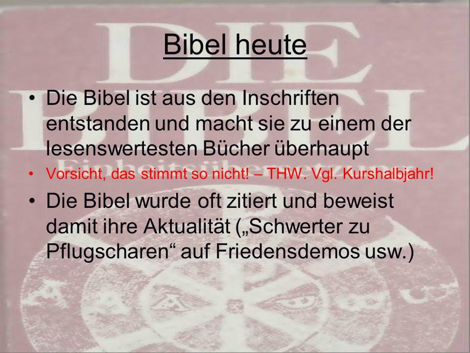 Bibel heute Die Bibel ist aus den Inschriften entstanden und macht sie zu einem der lesenswertesten Bücher überhaupt Vorsicht, das stimmt so nicht.