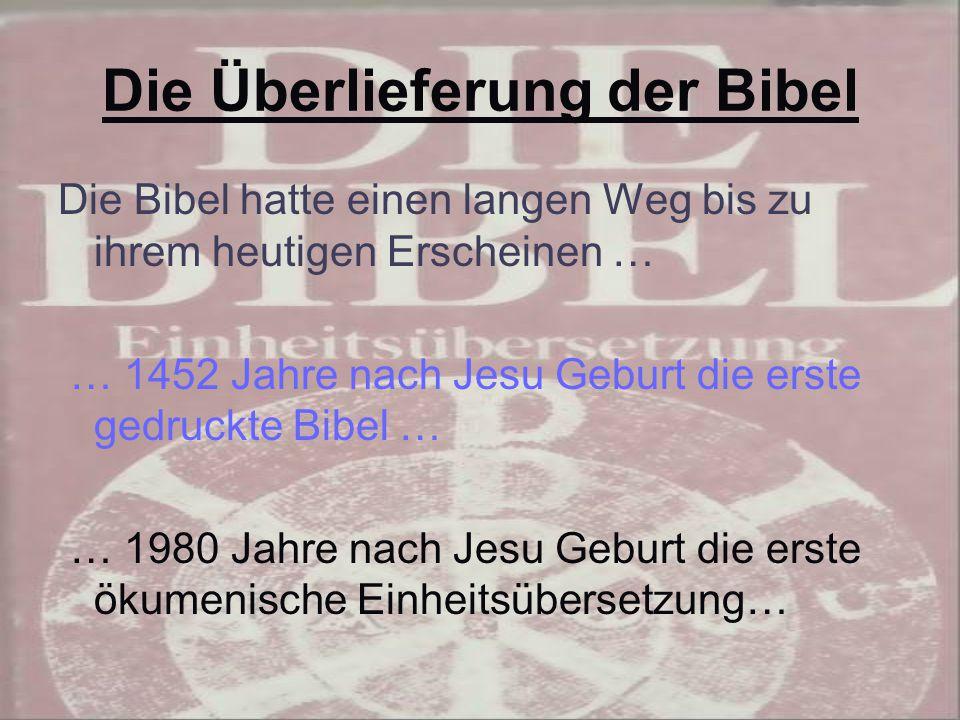 Die Überlieferung der Bibel Die Bibel hatte einen langen Weg bis zu ihrem heutigen Erscheinen … … 1452 Jahre nach Jesu Geburt die erste gedruckte Bibel … … 1980 Jahre nach Jesu Geburt die erste ökumenische Einheitsübersetzung…