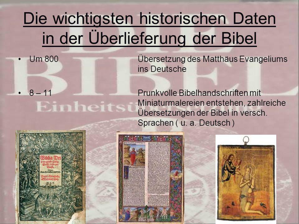 Die wichtigsten historischen Daten in der Überlieferung der Bibel 1440 Erfindung des Buchdruckes mit beweglichen Lettern durch Johannes Gutenberg in Mainz 1452-1455Erster Druck der lateinischen Bibel durch Gutenberg ( 42zeilige Bibel )