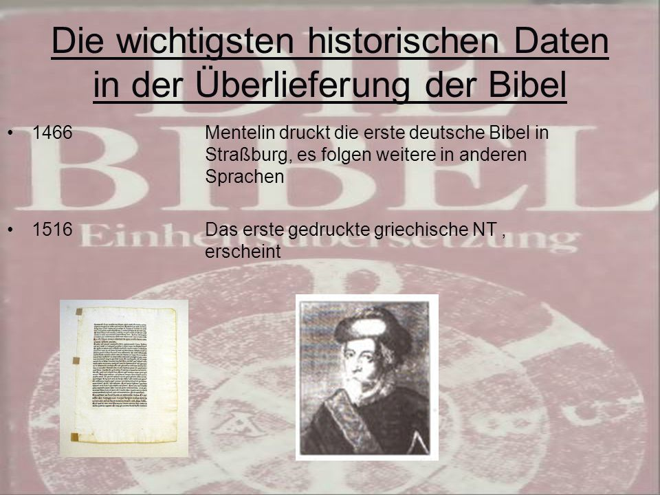 Die wichtigsten historischen Daten in der Überlieferung der Bibel 1466Mentelin druckt die erste deutsche Bibel in Straßburg, es folgen weitere in anderen Sprachen 1516Das erste gedruckte griechische NT, erscheint