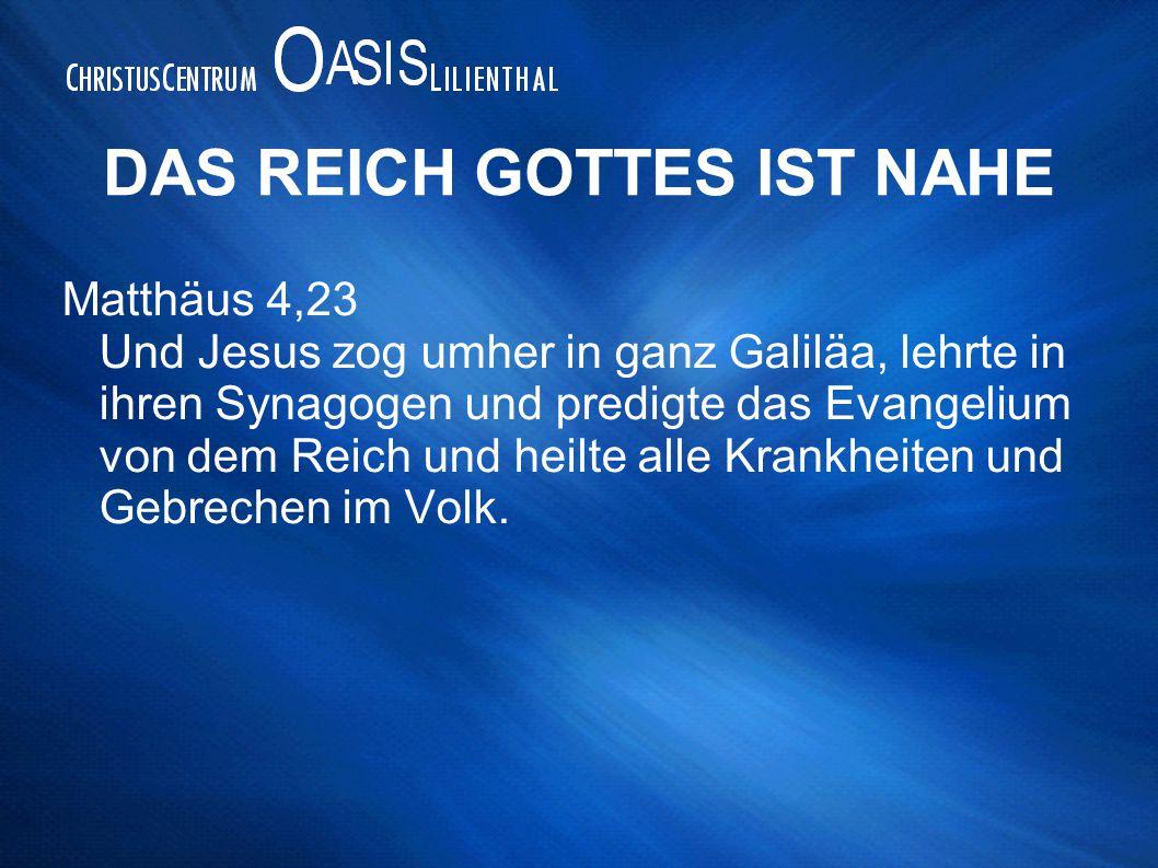 DAS REICH GOTTES IST NAHE Matthäus 4,23 Und Jesus zog umher in ganz Galiläa, lehrte in ihren Synagogen und predigte das Evangelium von dem Reich und h