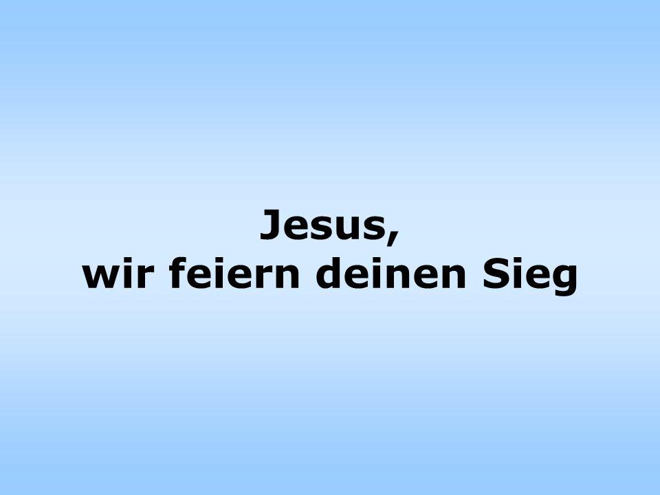 Jesus, wir feiern deinen Sieg am Kreuz; Jesus, voll Freude jubeln wir.