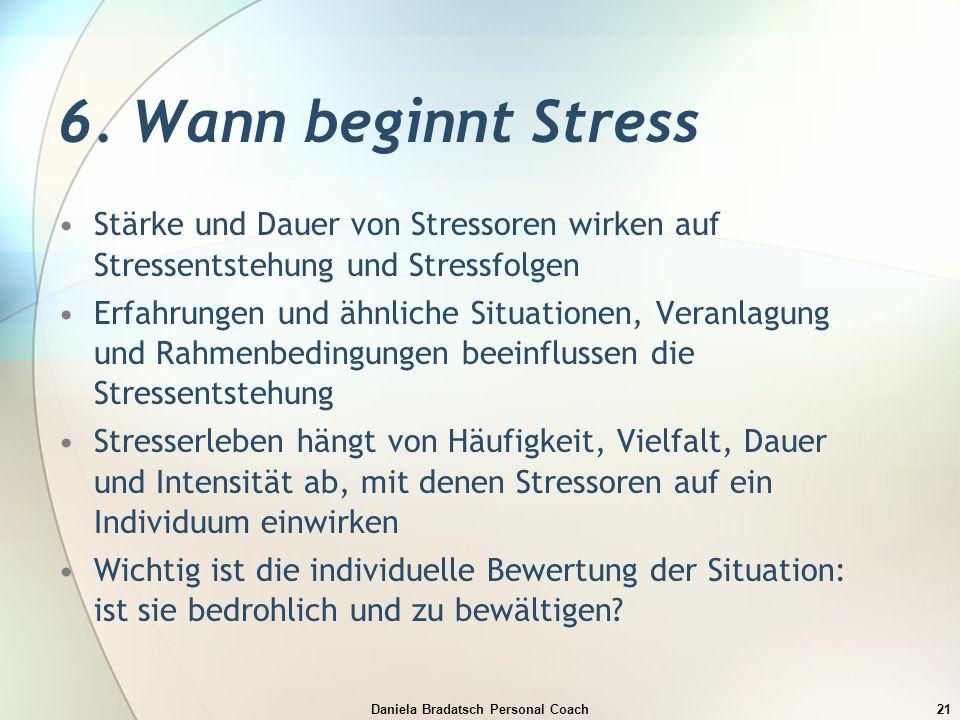 Daniela Bradatsch Personal Coach21 6. Wann beginnt Stress Stärke und Dauer von Stressoren wirken auf Stressentstehung und Stressfolgen Erfahrungen und