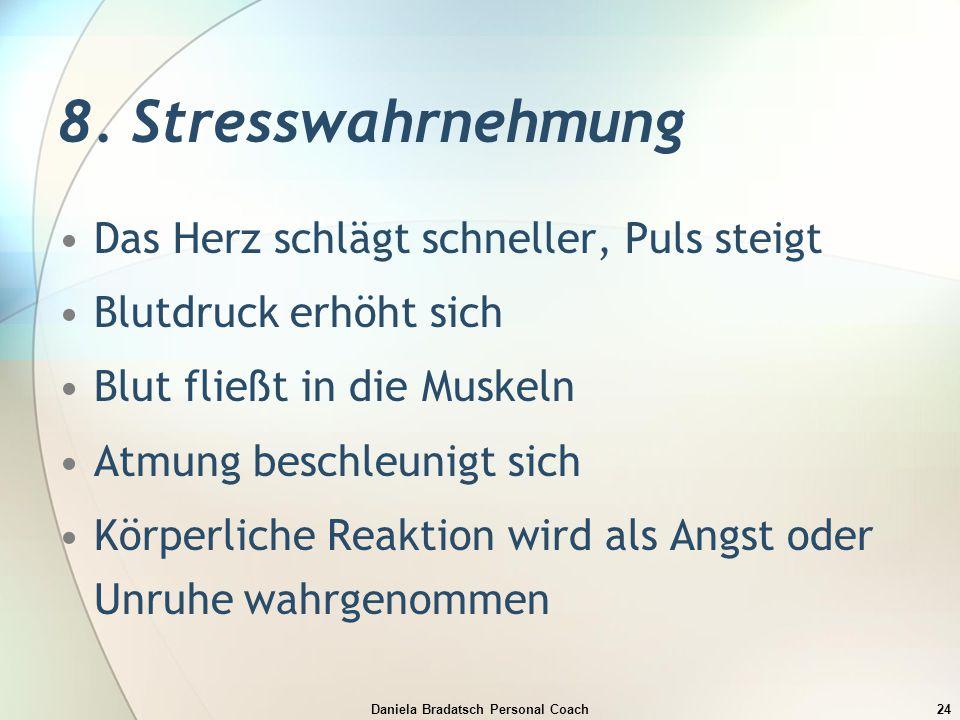Daniela Bradatsch Personal Coach24 8. Stresswahrnehmung Das Herz schlägt schneller, Puls steigt Blutdruck erhöht sich Blut fließt in die Muskeln Atmun