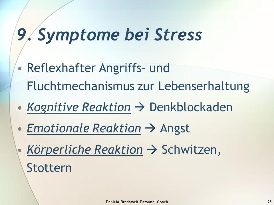 Daniela Bradatsch Personal Coach25 9. Symptome bei Stress Reflexhafter Angriffs- und Fluchtmechanismus zur Lebenserhaltung Kognitive Reaktion  Denkbl