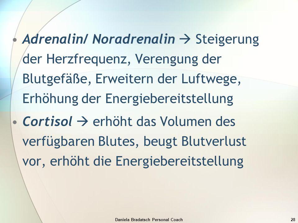 Daniela Bradatsch Personal Coach28 Adrenalin/ Noradrenalin  Steigerung der Herzfrequenz, Verengung der Blutgefäße, Erweitern der Luftwege, Erhöhung d