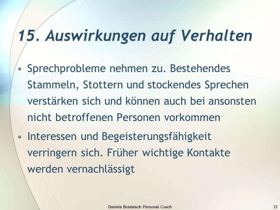 Daniela Bradatsch Personal Coach33 15. Auswirkungen auf Verhalten Sprechprobleme nehmen zu. Bestehendes Stammeln, Stottern und stockendes Sprechen ver