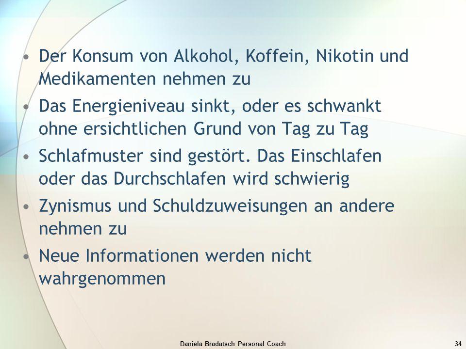 Daniela Bradatsch Personal Coach34 Der Konsum von Alkohol, Koffein, Nikotin und Medikamenten nehmen zu Das Energieniveau sinkt, oder es schwankt ohne