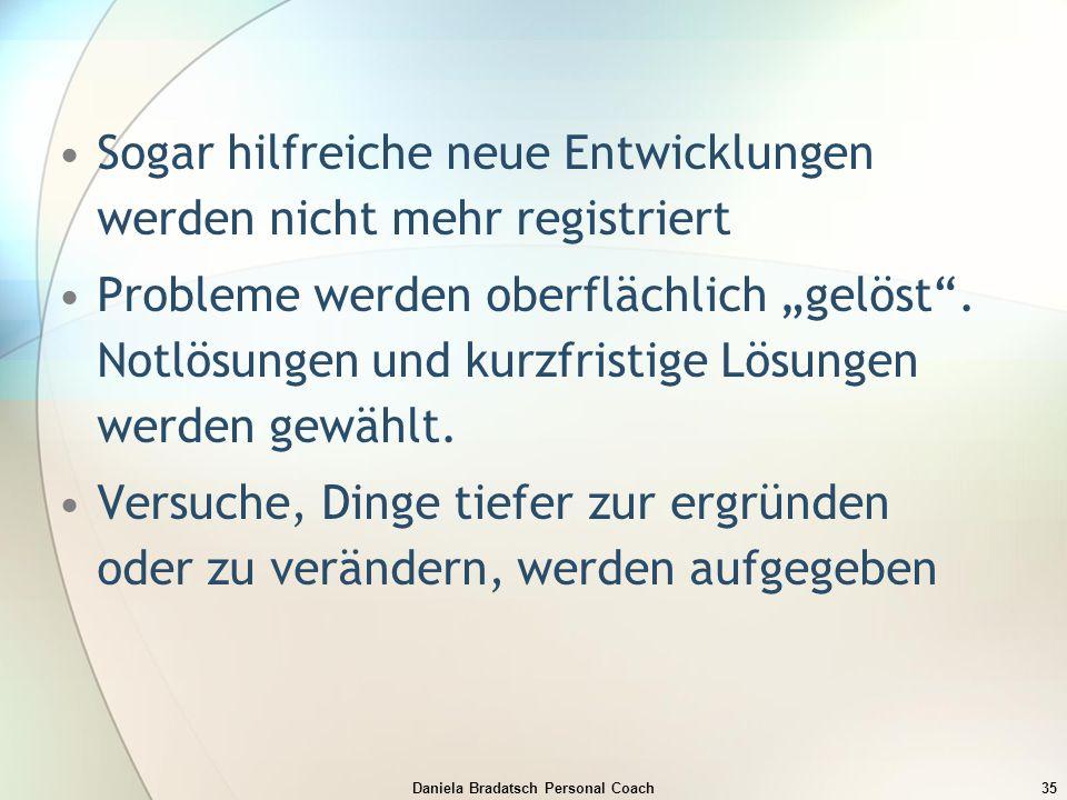 """Daniela Bradatsch Personal Coach35 Sogar hilfreiche neue Entwicklungen werden nicht mehr registriert Probleme werden oberflächlich """"gelöst"""". Notlösung"""