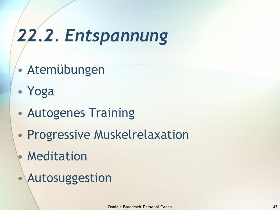 Daniela Bradatsch Personal Coach47 22.2. Entspannung Atemübungen Yoga Autogenes Training Progressive Muskelrelaxation Meditation Autosuggestion