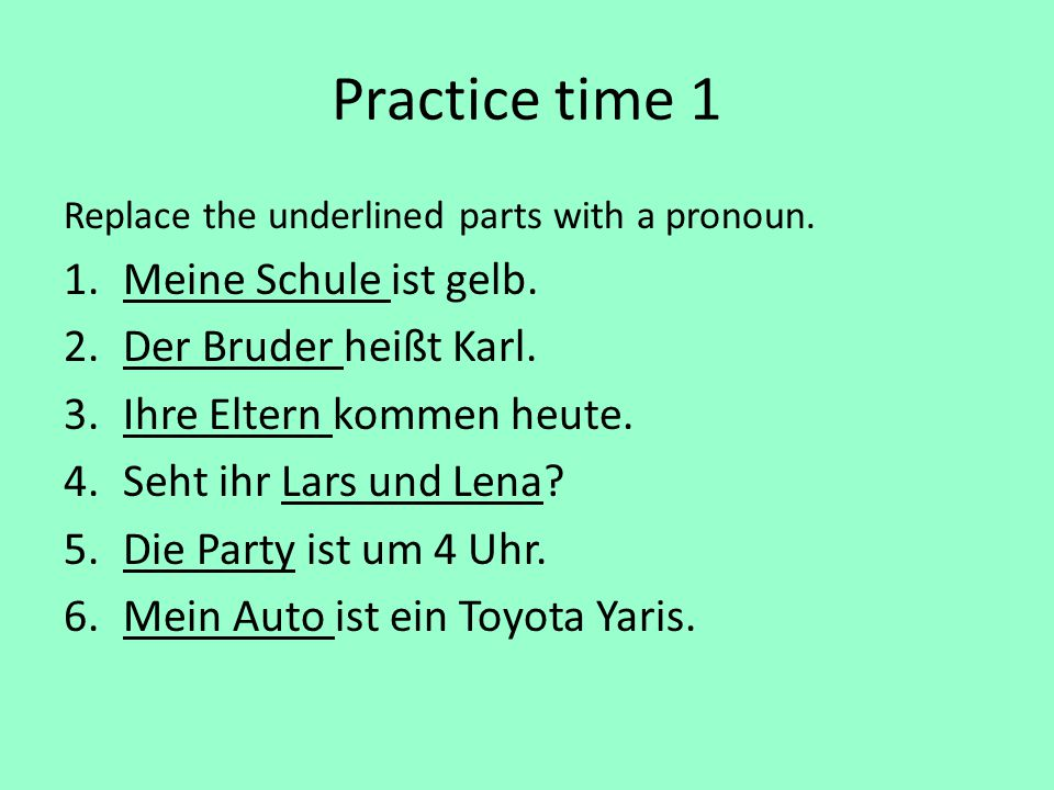 Practice time 1 Replace the underlined parts with a pronoun.
