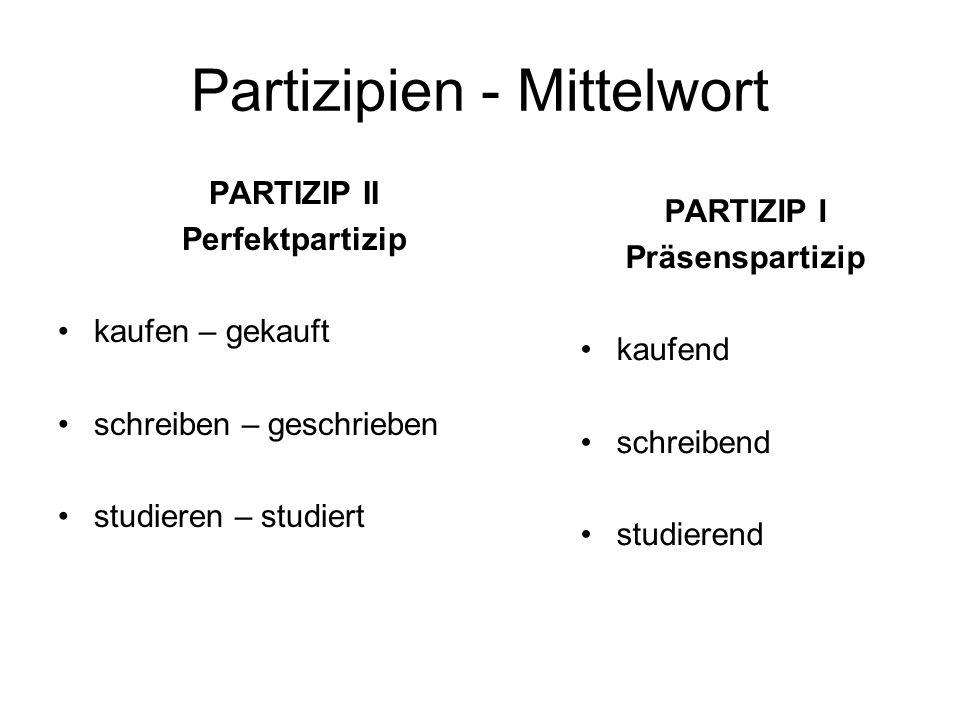 Partizipien - Mittelwort PARTIZIP II Perfektpartizip kaufen – gekauft schreiben – geschrieben studieren – studiert PARTIZIP I Präsenspartizip kaufend schreibend studierend