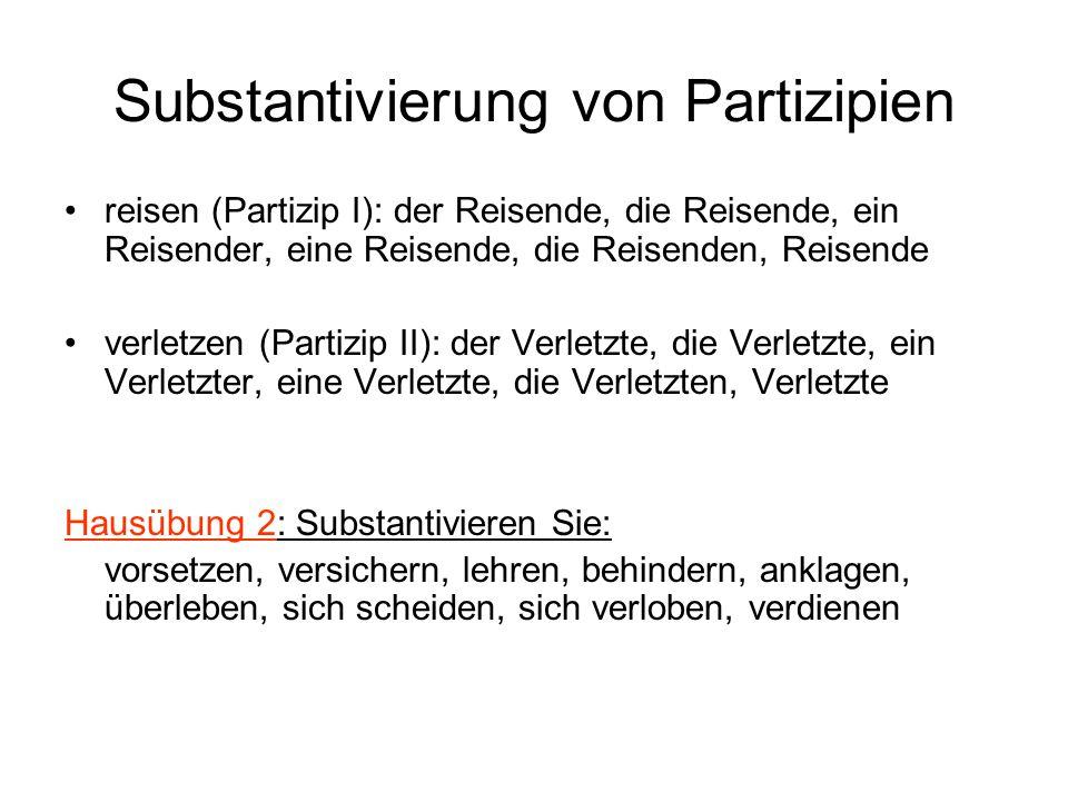 Substantivierung von Partizipien reisen (Partizip I): der Reisende, die Reisende, ein Reisender, eine Reisende, die Reisenden, Reisende verletzen (Par