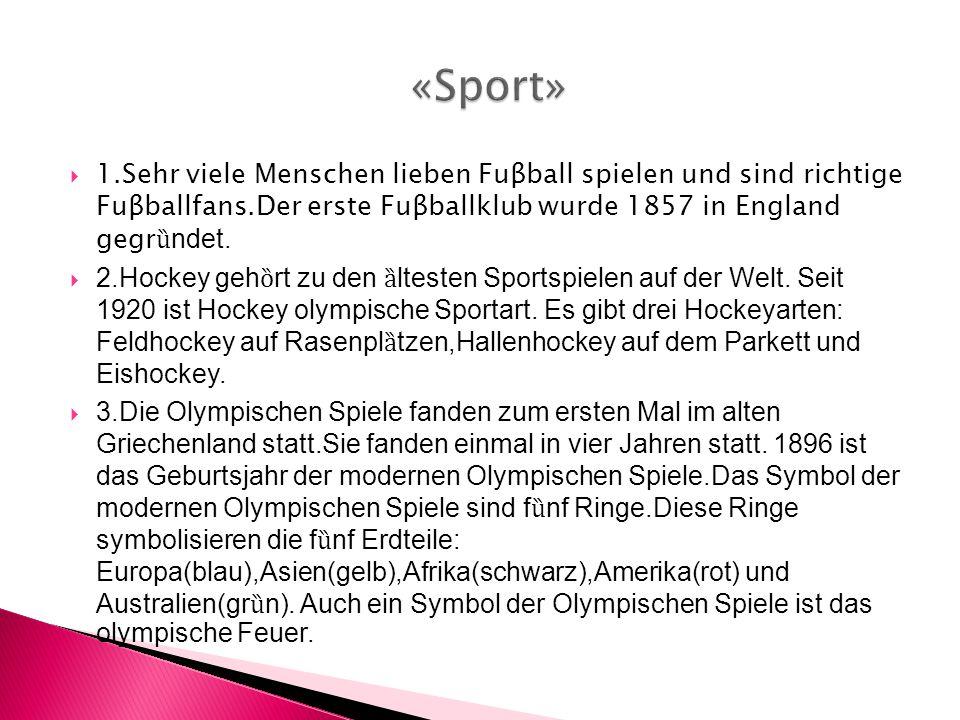 1.Sehr viele Menschen lieben Fuβball spielen und sind richtige Fuβballfans.Der erste Fuβballklub wurde 1857 in England gegr ȕ ndet.  2.Hockey geh ȍ
