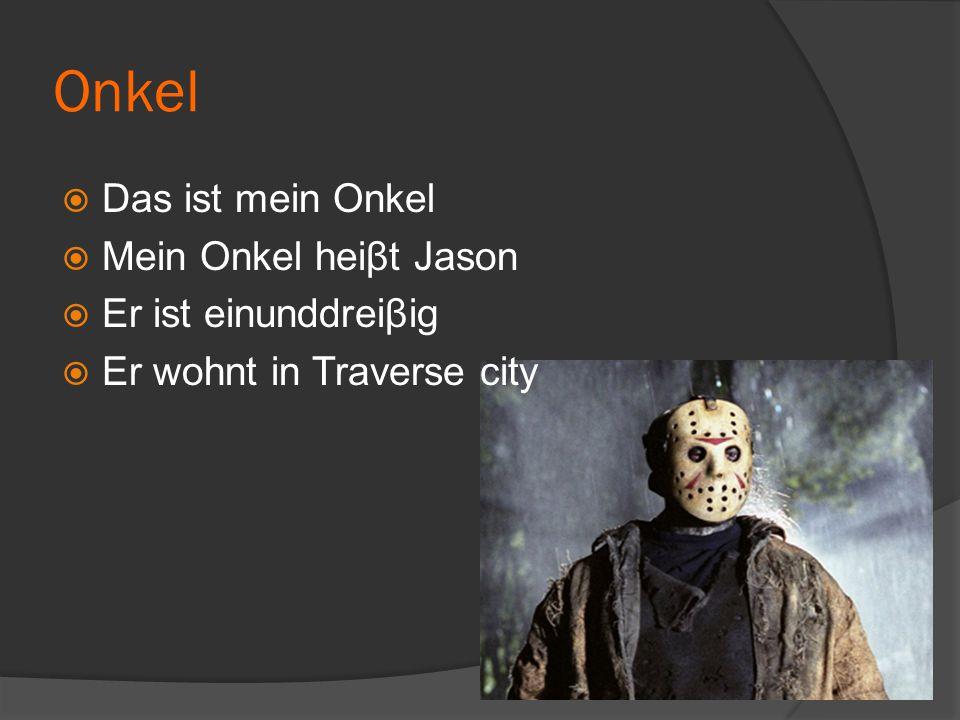 Onkel  Das ist mein Onkel  Mein Onkel heiβt Jason  Er ist einunddreiβig  Er wohnt in Traverse city