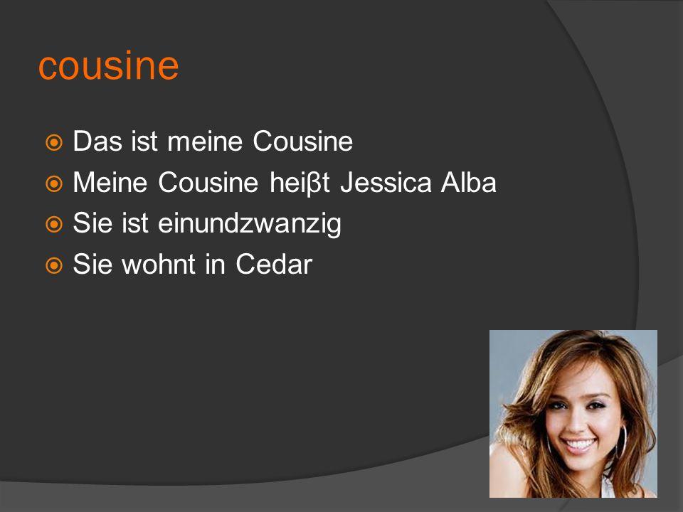 cousine  Das ist meine Cousine  Meine Cousine heiβt Jessica Alba  Sie ist einundzwanzig  Sie wohnt in Cedar