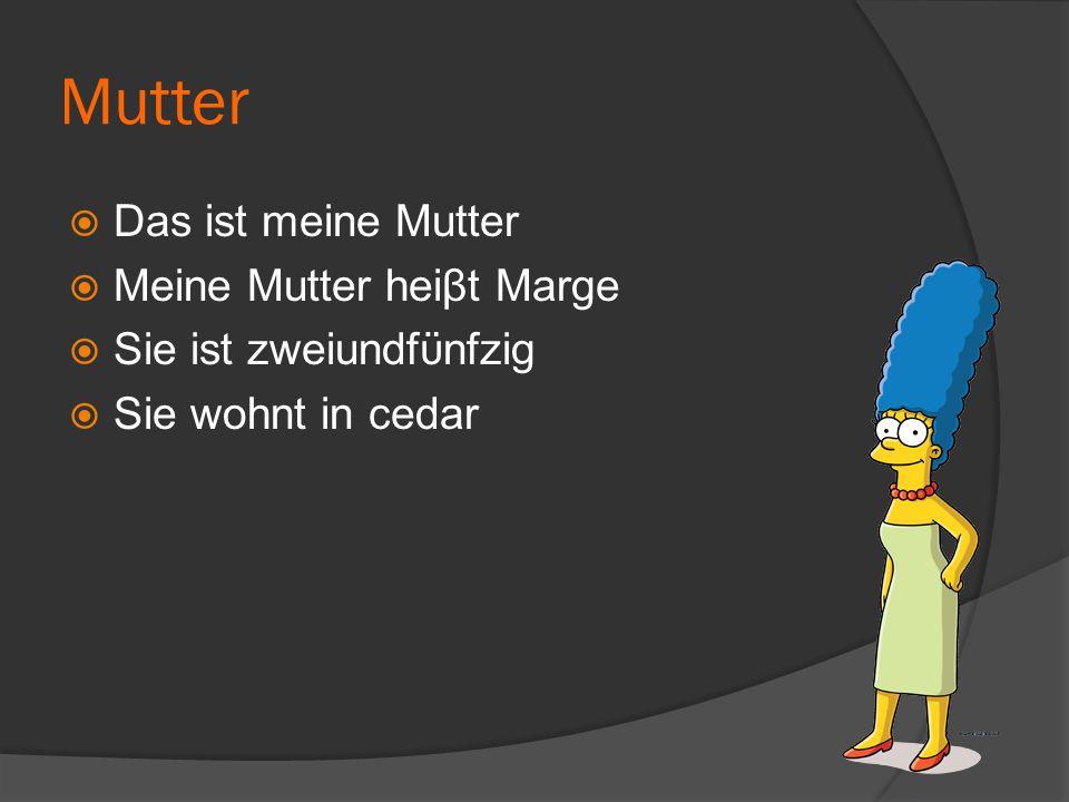 Mutter  Das ist meine Mutter  Meine Mutter heiβt Marge  Sie ist zweiundfϋnfzig  Sie wohnt in cedar