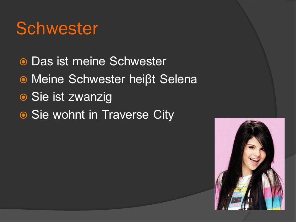 Schwester  Das ist meine Schwester  Meine Schwester heiβt Selena  Sie ist zwanzig  Sie wohnt in Traverse City