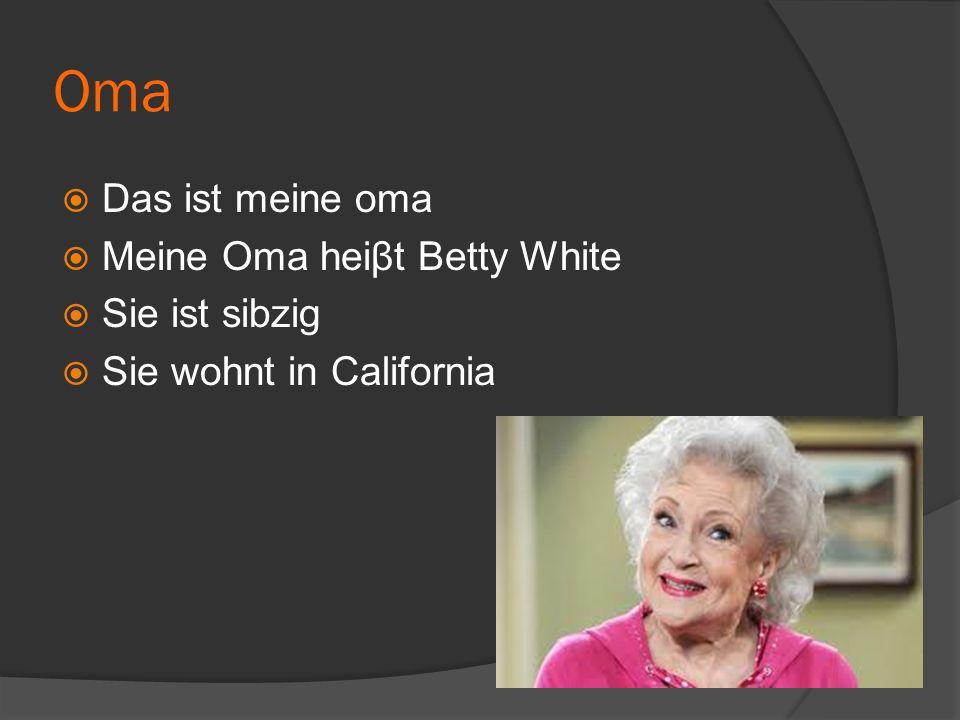 Oma  Das ist meine oma  Meine Oma heiβt Betty White  Sie ist sibzig  Sie wohnt in California