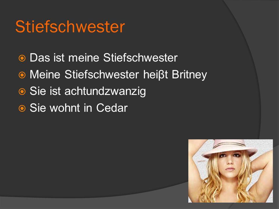Stiefschwester  Das ist meine Stiefschwester  Meine Stiefschwester heiβt Britney  Sie ist achtundzwanzig  Sie wohnt in Cedar