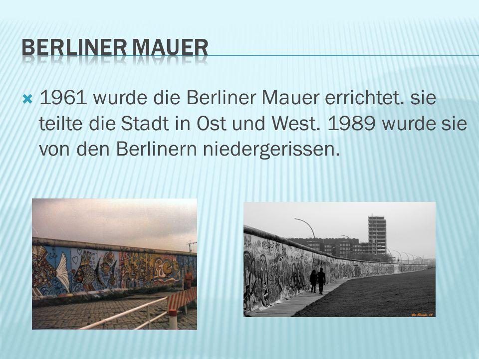  1961 wurde die Berliner Mauer errichtet. sie teilte die Stadt in Ost und West. 1989 wurde sie von den Berlinern niedergerissen.