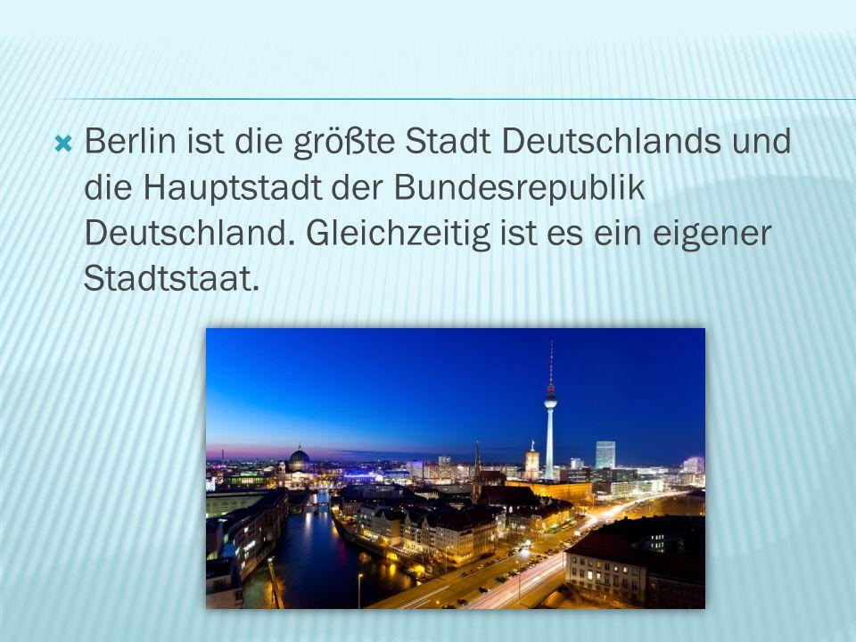  Berlin ist die größte Stadt Deutschlands und die Hauptstadt der Bundesrepublik Deutschland. Gleichzeitig ist es ein eigener Stadtstaat.