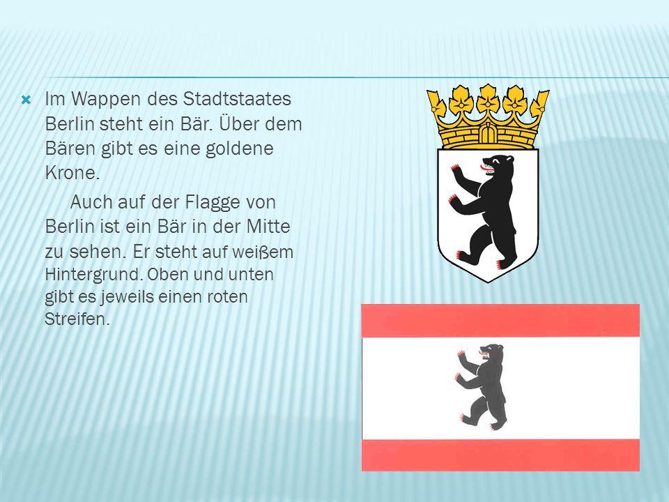  Im Wappen des Stadtstaates Berlin steht ein Bär. Über dem Bären gibt es eine goldene Krone. Auch auf der Flagge von Berlin ist ein Bär in der Mitte