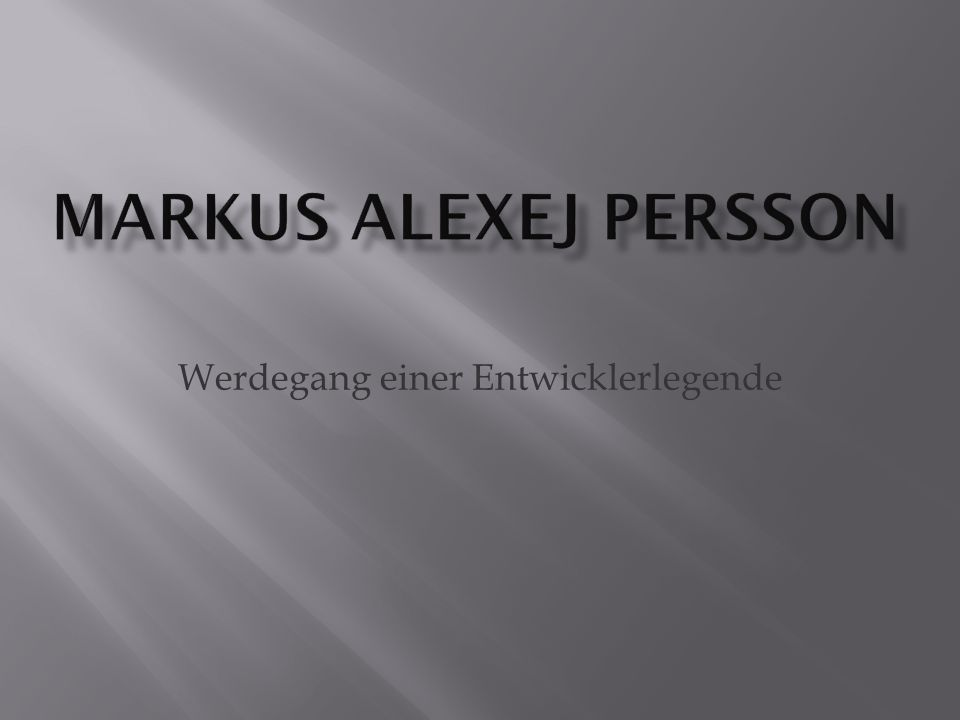 Name:Markus Alexej Persson Geboren : 1.