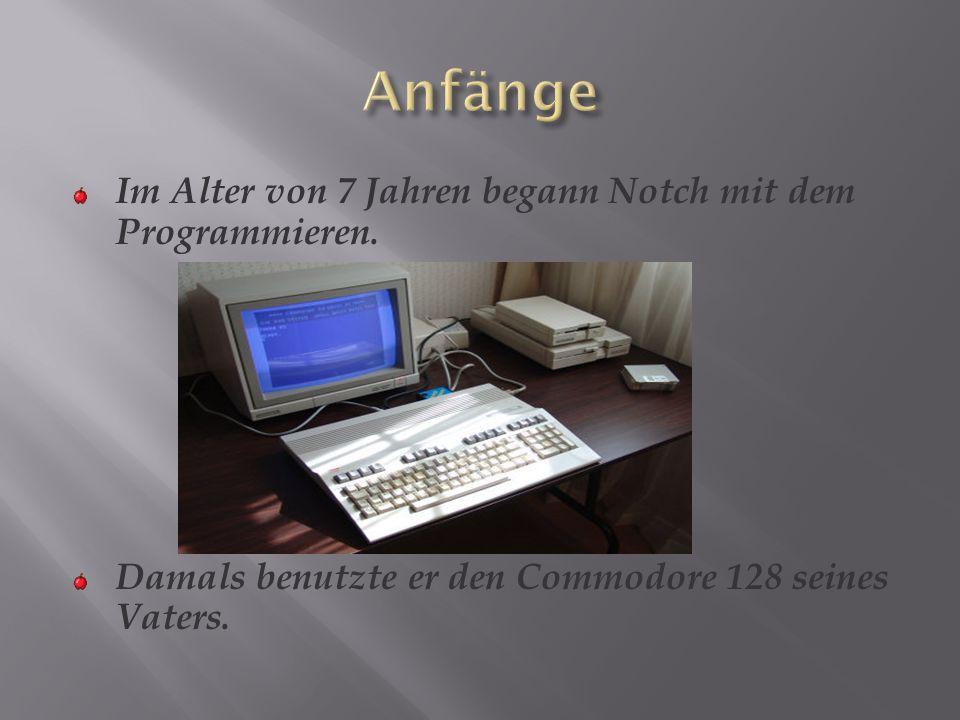 Im Alter von 7 Jahren begann Notch mit dem Programmieren. Damals benutzte er den Commodore 128 seines Vaters.