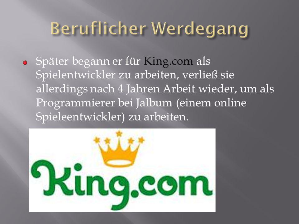 Später begann er für King.com als Spielentwickler zu arbeiten, verließ sie allerdings nach 4 Jahren Arbeit wieder, um als Programmierer bei Jalbum (ei