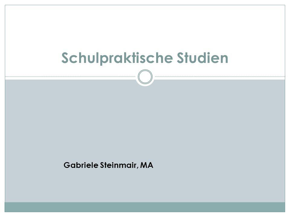 Schulpraktische Studien Gabriele Steinmair, MA