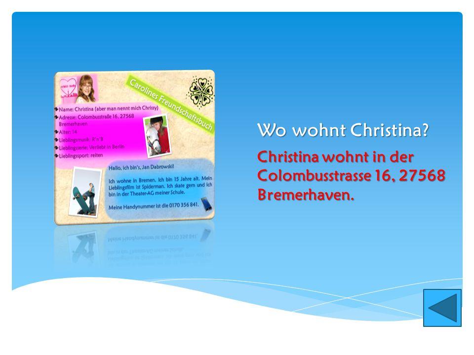 Wo wohnt Christina? Christina wohnt in der Colombusstrasse 16, 27568 Bremerhaven.