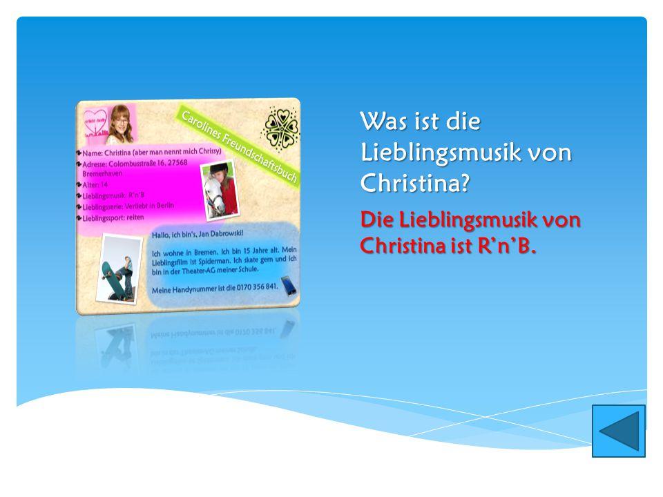 Was ist die Lieblingsmusik von Christina? Die Lieblingsmusik von Christina ist R'n'B.