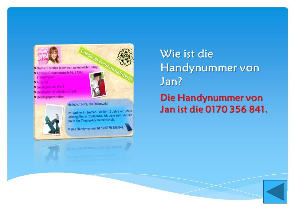 Wie ist die Handynummer von Jan? Die Handynummer von Jan ist die 0170 356 841.