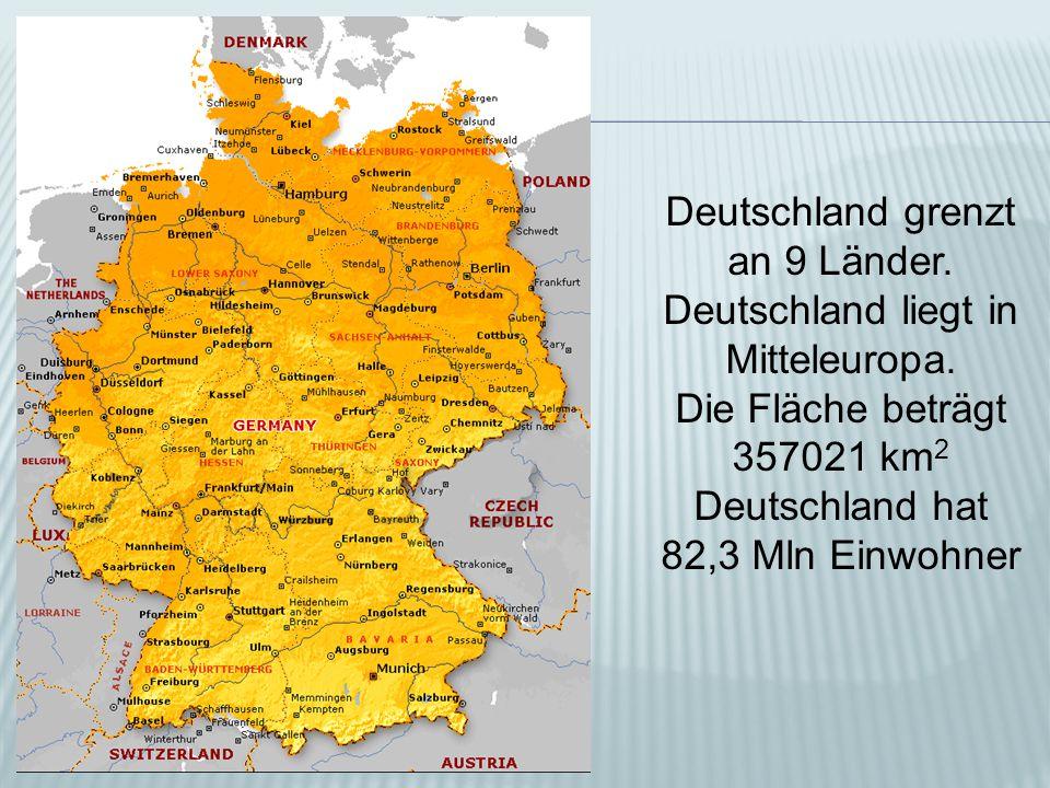 Deutschland grenzt an 9 Länder. Deutschland liegt in Mitteleuropa. Die Fläche beträgt 357021 km 2 Deutschland hat 82,3 Мln Einwohner