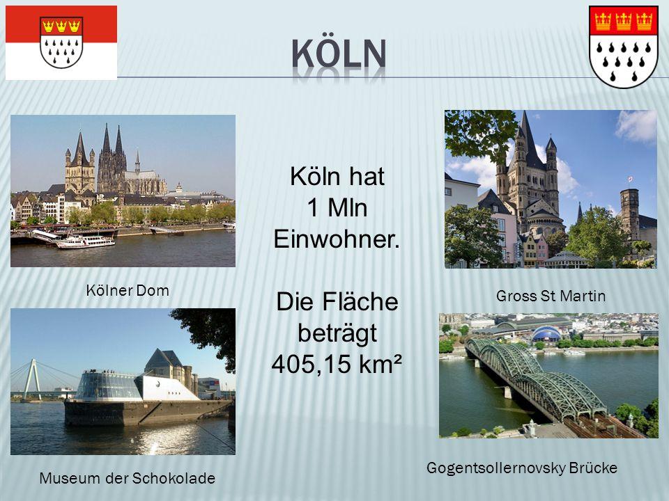 Kölner Dom Gross St Martin Museum der Schokolade Gogentsollernovsky Brücke Köln hat 1 Mln Einwohner. Die Fläche beträgt 405,15 km²