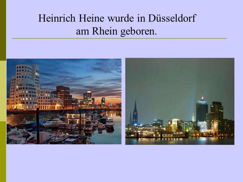 Heinrich Heine wurde in Düsseldorf am Rhein geboren.