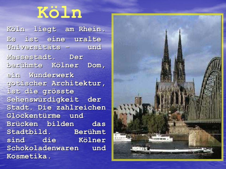 Köln liegt am Rhein. Es ist eine uralte Universitäts - und Messestadt. Der berühmte Kölner Dom, ein Wunderwerk gotischer Architektur, ist die grösste