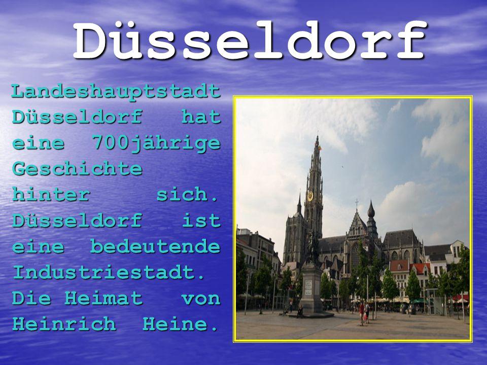 Düsseldorf Landeshauptstadt Düsseldorf hat eine 700jährige Geschichte hinter sich. Düsseldorf ist eine bedeutende Industriestadt. Die Heimat von Heinr