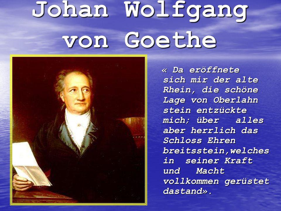 Johan Wolfgang von Goethe « Da eröffnete sich mir der alte Rhein, die schöne Lage von Oberlahn stein entzückte mich; über alles aber herrlich das Schl