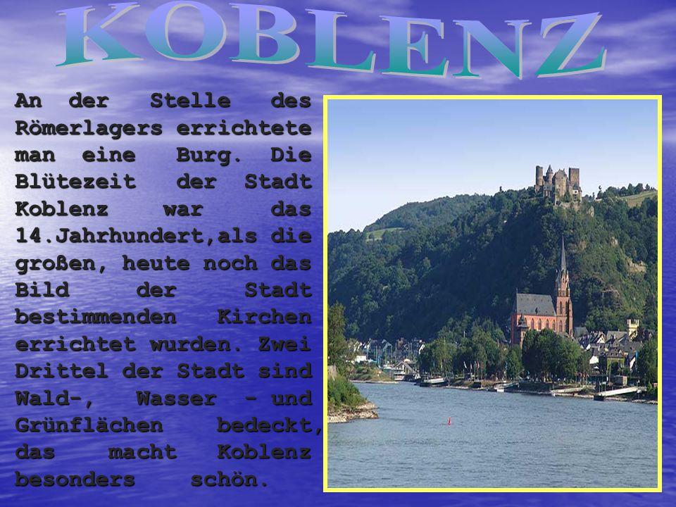 An der Stelle des Römerlagers errichtete man eine Burg. Die Blütezeit der Stadt Koblenz war das 14.Jahrhundert,als die großen, heute noch das Bild der