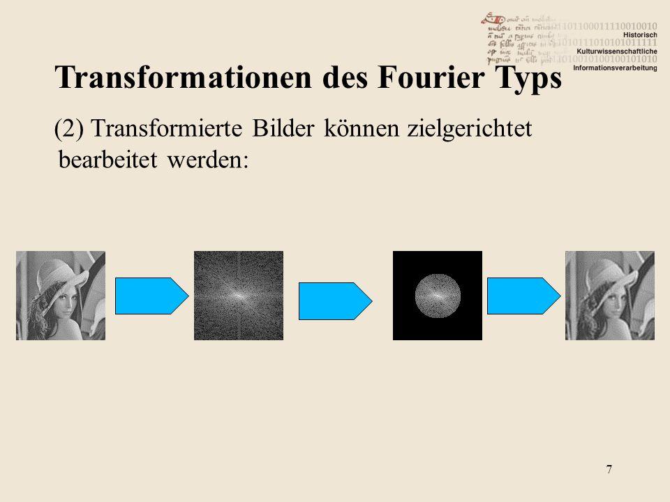 Transformationen des Fourier Typs 7 (2) Transformierte Bilder können zielgerichtet bearbeitet werden: