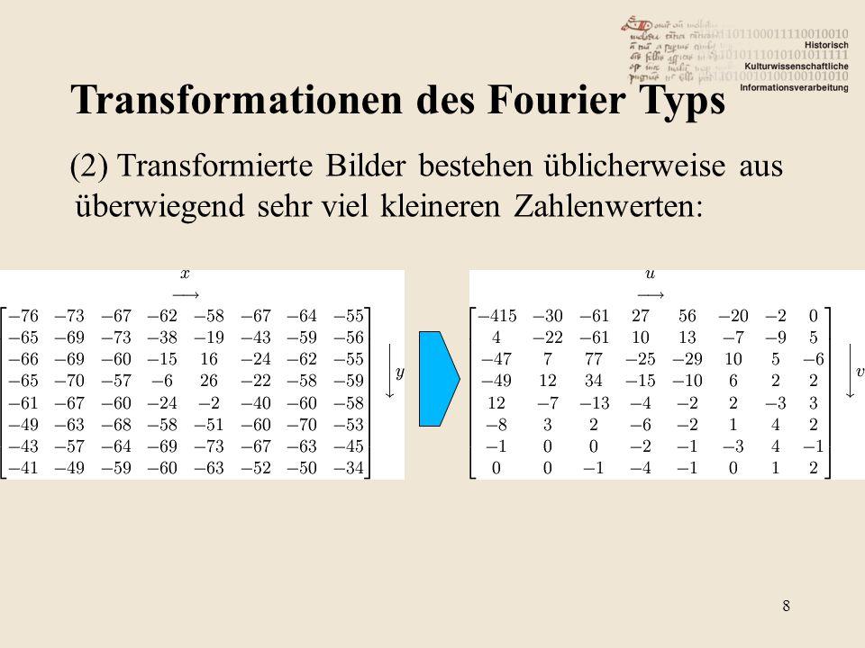 Transformationen des Fourier Typs 8 (2) Transformierte Bilder bestehen üblicherweise aus überwiegend sehr viel kleineren Zahlenwerten: