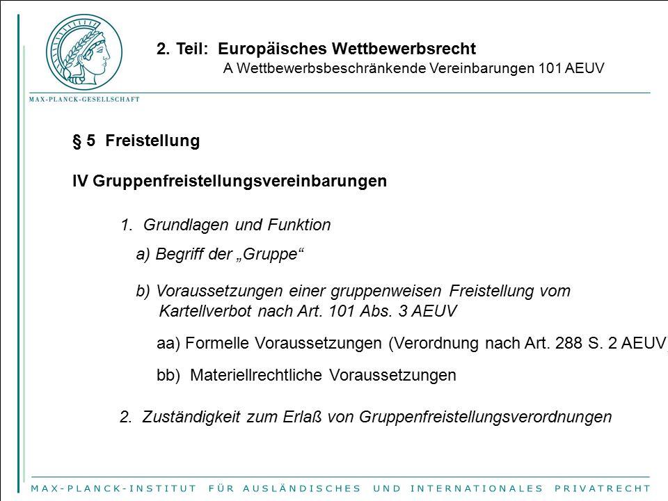 2. Teil: Europäisches Wettbewerbsrecht A Wettbewerbsbeschränkende Vereinbarungen 101 AEUV § 5 Freistellung IV Gruppenfreistellungsvereinbarungen 1. Gr
