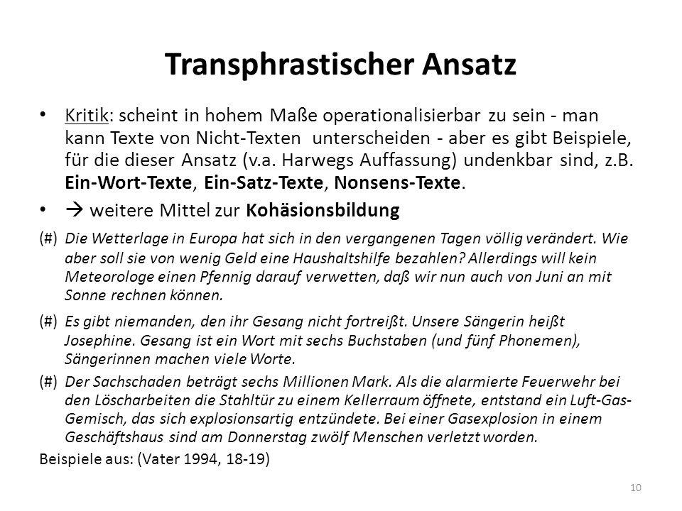 Transphrastischer Ansatz Kritik: scheint in hohem Maße operationalisierbar zu sein - man kann Texte von Nicht-Texten unterscheiden - aber es gibt Beispiele, für die dieser Ansatz (v.a.