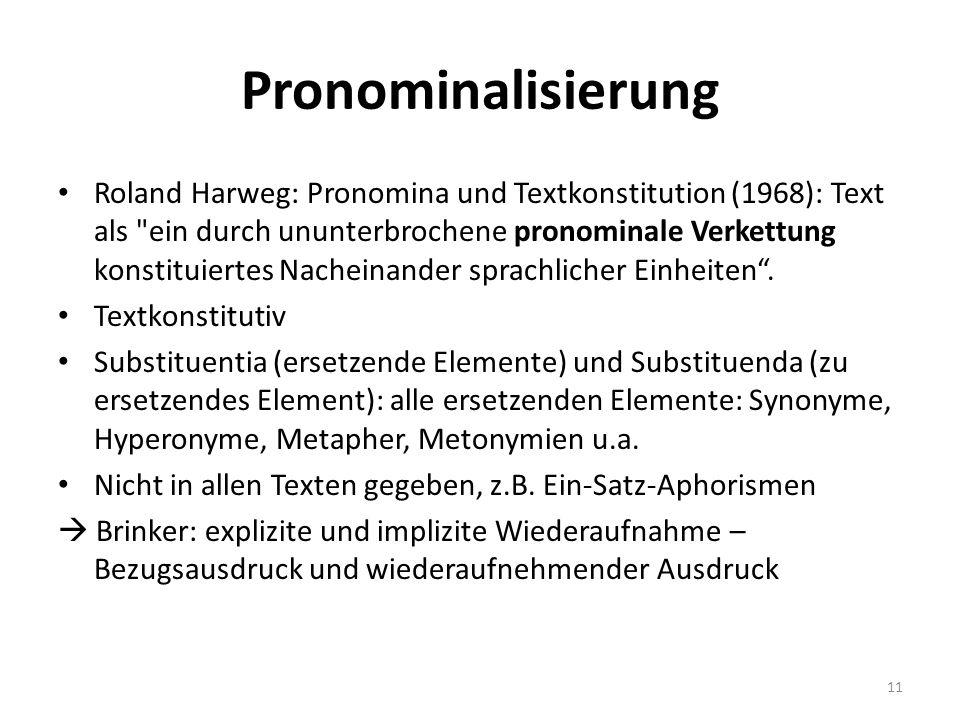 Pronominalisierung Roland Harweg: Pronomina und Textkonstitution (1968): Text als ein durch ununterbrochene pronominale Verkettung konstituiertes Nacheinander sprachlicher Einheiten .