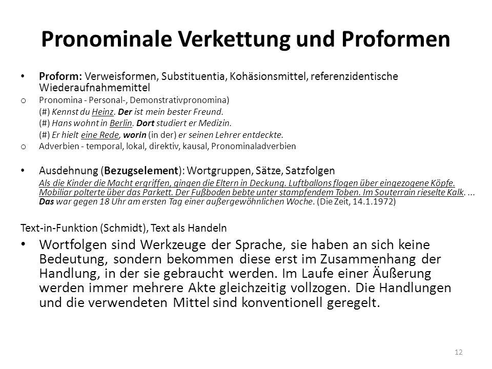 Pronominale Verkettung und Proformen Proform: Verweisformen, Substituentia, Kohäsionsmittel, referenzidentische Wiederaufnahmemittel o Pronomina - Personal-, Demonstrativpronomina) (#) Kennst du Heinz.