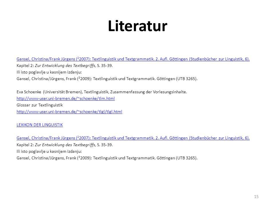 Literatur Gansel, Christina/Frank Jürgens ( 2 2007): Textlinguistik und Textgrammatik.