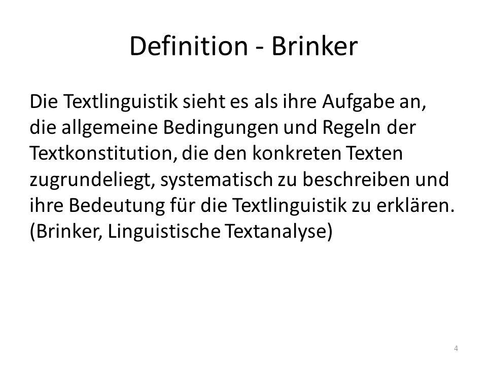 Definition - Brinker Die Textlinguistik sieht es als ihre Aufgabe an, die allgemeine Bedingungen und Regeln der Textkonstitution, die den konkreten Texten zugrundeliegt, systematisch zu beschreiben und ihre Bedeutung für die Textlinguistik zu erklären.
